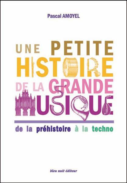 02.Une petite histoire de la grande musique de la préhistoire à la techno par Pascal Amoyel