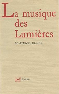 01.La Musique des Lumières - Diderot - Encyclopédie- Rousseau de Béatrice Didier
